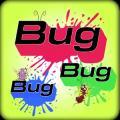Bug Bug Bug