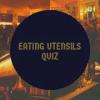 Eating Utensils Quiz